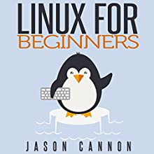 Linux for Beginners: An Introduction to the Linux Operating System and Command Line (       UNABRIDGED) by Jason Cannon Narrated by Brian E. Smith