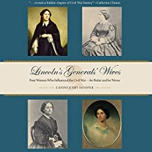 Lincoln's Generals' Wives: Four Women Who Influenced the Civil War - for Better and for Worse Audiobook by Candice Shy Hooper Narrated by Candice Shy Hooper