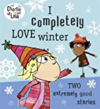 Lauren Child Charlie and Lola: I Completely Love Winter: Two extremely good stories (Charlie & Lola)