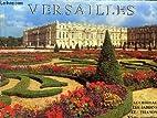 Versailles: Le Chateau, Les Jardins Et…