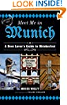Meet Me in Munich: A Beer Lover's Gui...