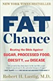 By Robert H. Lustig Fat Chance: Beating the Odds Against Sugar, Processed Food, Obesity, and Disease (Reprint)