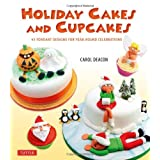 Holiday Cakes and Cupcakes: 45 Fondant Designs for Year-Round Celebrationsby Carol Deacon