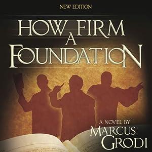 How Firm a Foundation | [Marcus Grodi]