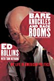 Bare Knuckles and Back Rooms: My Life in American Politics (0553067311) by Ed Rollins