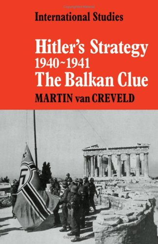 Hitler's Strategy 1940-1941: The Balkan Clue (LSE Monographs in International Studies)