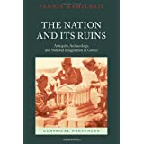 The Nation and its Ruins: Antiquity, Archaeology, and National Imagination in Greeceby Yannis Hamilakis