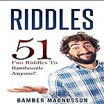 Riddles: 51 Fun Riddles to Bamboozle Anyone | Bamber Magnusson
