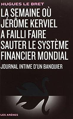 La semaine où Jérôme Kerviel a failli faire sauter le système financier mondial par Hugues Le Bret