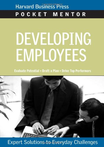 Developing Employees: Expert Solutions to Everyday Challenges (Pocket Mentor)