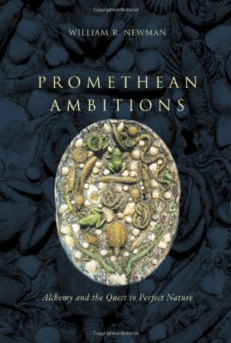 Promethean Ambitions: Alchemy and the Quest to Perfect Nature