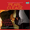 Just Wanna Testify: A Novel Audiobook by Pearl Cleage Narrated by Bahni Turpin