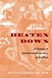 img - for Beaten Down: A History of Interpersonal Violence in the West book / textbook / text book