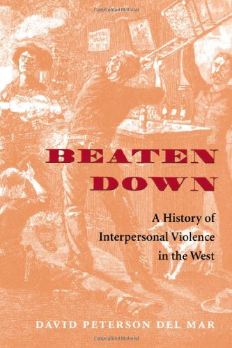 Beaten Down: A History of Interpersonal Violence in the West (Del Mar Ca compare prices)