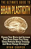 img - for Brain Plasticity: The Ultimate Guide To Brain Plasticity! - Change Your Brain And Increase Your Brain Power Fast Using These Powerful Brain Training And ... Neuroplasticity, Memory Improvemen) book / textbook / text book