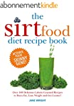 The Sirtfood Diet Recipe Book: Over 1...