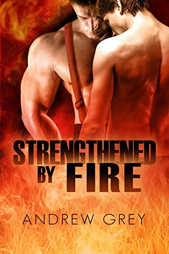 Strengthened By Fire (By Fire Series Book 2)