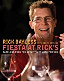 Fiesta at Rick's: Fabulous Food for Great Times with Friends (0393058999) by Bayless, Rick