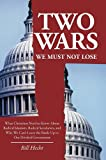 Two Wars We Must Not Lose: What Christians Need to Know About Radical Islamists, Radical Secularists, and Why We Cant Leave the Battle Up to Our Divided Government