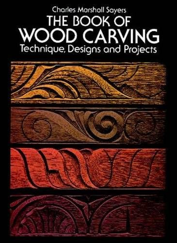 The Book of Wood Carving: Technique, Designs and Projects, Sayers, Charles Marshall