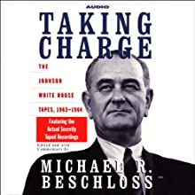 Taking Charge: The Johnson White House Tapes, 1963-1964 (       UNABRIDGED) by Michael R. Beschloss Narrated by Michael R. Beschloss