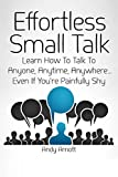 img - for Effortless Small Talk: Learn How to Talk to Anyone, Anytime, Anywhere... Even If You're Painfully Shy book / textbook / text book