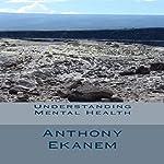 Understanding Mental Health | Anthony Ekanem