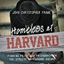Homeless at Harvard: Finding Faith and Friendship on the Streets of Harvard Square (       UNABRIDGED) by John Christopher Frame Narrated by J. D. Cullum