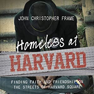 Homeless at Harvard: Finding Faith and Friendship on the Streets of Harvard Square | [John Christopher Frame]
