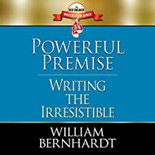 Powerful Premise: Writing the Irresistible (Red Sneaker Writers Book Series, Volume 6) (       UNABRIDGED) by William Bernhardt Narrated by William Bernhardt