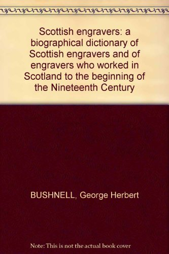 Scottish Engravers: A Biographical Dictionary Of Scottish Engravers And Of Engravers Who Worked In Scotland To The Beginning Of The Nineteenth Century