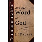 """""""Fundamentalism"""" and the Word of God ~ J. I. Packer"""