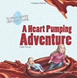 A Heart Pumping Adventure: An Imaginative Journey Through the Circulatory System (Human Body Detectives)