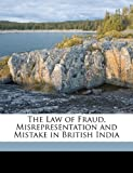 The Law of Fraud, Misrepresentation and Mistake in British India