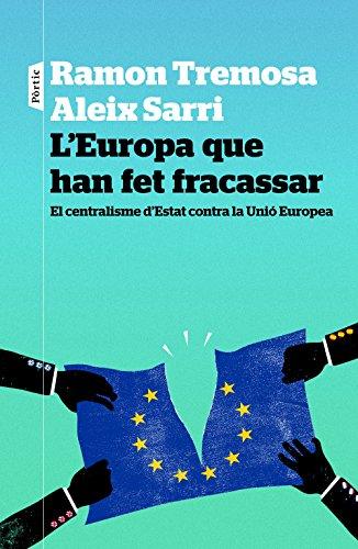 L'Europa que han fet fracassar: El centralisme dEstat contra la Unió Europea