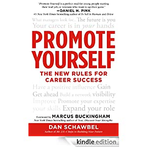 Promote Yourself: The New Rules for Career Success [Kindle Edition] — by Dan Schawbel (Author), Marcus Buckingham (Foreword)