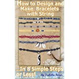 How to Design and Make Bracelets with String...In 8 Simple Steps or Less! ~ Isabella Forrer