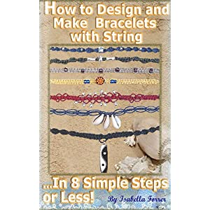 How to Design and Make Bracelets with String...In 8 Simple Steps or Less!