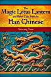 The Magic Lotus Lantern and Other Tales from the Han Chinese (World Folklore Series)