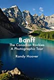Banff & The Canadian Rockies A Photographic Tour