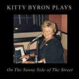 Kitty Byron Plays on The Sunny Side of The Streetby Kitty Byron