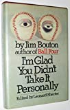 I'm Glad You Didn't Take It Personally. (0688018920) by Jim Bouton
