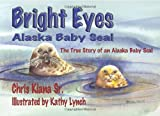 Bright Eyes, Alaska Baby Seal: The  True Story of an Alaska Baby Seal