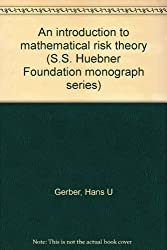 An introduction to mathematical risk theory (S.S. Huebner Foundation monograph series)