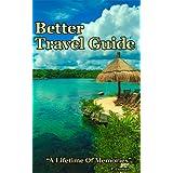 Better Travel Guide - A Lifetime Of Memories ~ Petre Coman