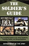 The Soldier's Guide: The Complete Guide to U.S. Army Traditions, Training, Duties, and Responsibilities