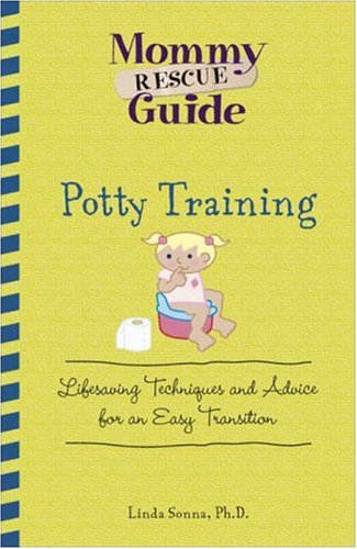 Potty Training: Lifesaving Techniques and Advice for an Easy Transition (Mommy Rescue Guide)