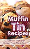 Muffin Tin Recipes: Magnificent Muffin Tin Recipes From Planet Yum