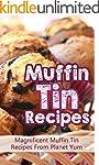 Muffin Tin Recipes: Magnificent Muffi...