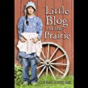 Little Blog on the Prairie (       UNABRIDGED) by Cathleen Davitt Bell Narrated by Therese Plummer